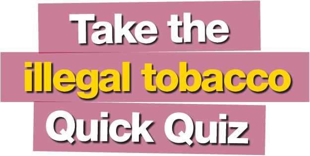 Take the illegal tobacco Quick Quiz